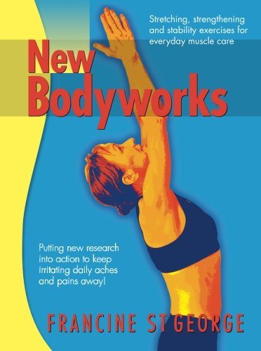 New Bodyworks: putting new research into action to keep irritating daily aches and pains away!