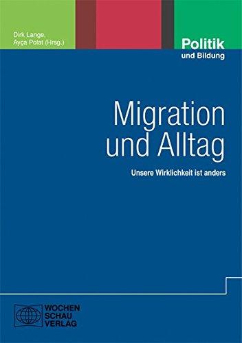 Migration und Alltag: Unsere Wirklichkeit ist anders (Politik und Bildung)
