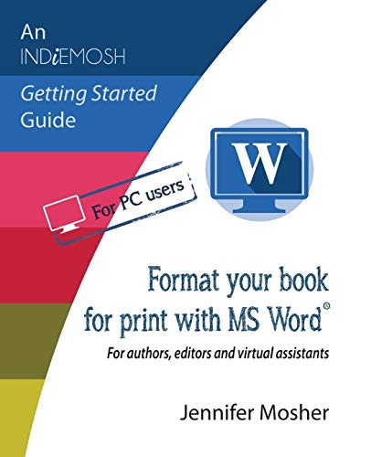 Pdf Technology Format Your Book for Print with MS Word(r): For Authors, Editors and Virtual Assistants (Indiemosh Getting Started Guide)