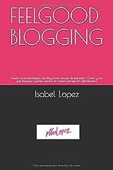 FEELGOOD BLOGGING: Estudio socio-psicológico del blog como terapia de bienestar . Cómo y por qué bloguear pueden afectar en nuestra percepción del  bienestar. (Spanish Edition) Paperback