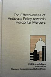 Effectiveness of Anti-trust Policy Towards Horizontal Mergers (Research in business economics and public policy)