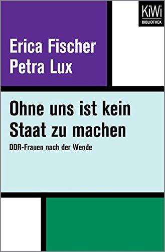 Ohne uns ist kein Staat zu machen: DDR-Frauen nach der Wende Taschenbuch – 22. Januar 2018 Erica Fischer Petra Lux Kiepenheuer & Witsch 3462401661