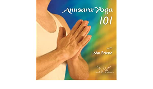 Anusara Yoga 101 with John Friend : John Friend: Amazon.es ...