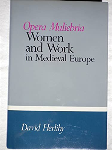 Opera muliebria women and work in medieval europe david herlihy opera muliebria women and work in medieval europe david herlihy 9780877227144 amazon books fandeluxe Image collections