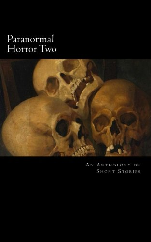 Paranormal Horror Two: An Anthology of Short Stories (Volume 2)