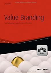 Value Branding - mit Arbeitshilfen online: Vom hochwertigen Produkt zur wertvollen Marke