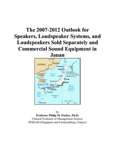The 2007-2012 Outlook for Speakers, Loudspeaker Systems, and Loudspeakers Sold Separately and Commercial Sound Equipment in Japan