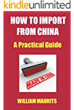 How To Import From China: A Practical Guide (Asian Business Books)