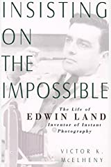 Insisting On The Impossible: The Life Of Edwin Land (Sloan Technology Series) by Victor K. Mcelheny (1998-10-06) Hardcover