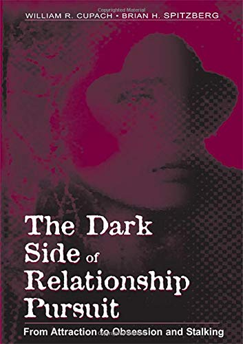The Dark Side of Relationship Pursuit: From Attraction to Obsession and Stalking