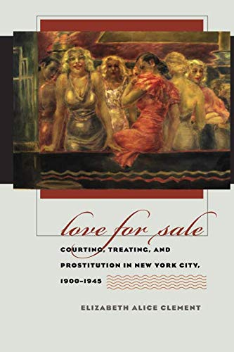 Love for Sale: Courting, Treating, and Prostitution in New York City, 1900-1945 (Gender and American Culture) (Gender & American ()
