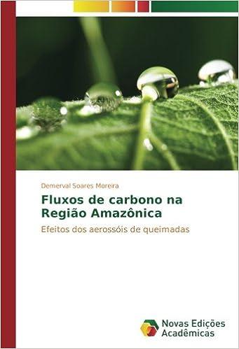 Fluxos de carbono na Região Amazônica: Efeitos dos aerossóis de queimadas (Portuguese Edition): Demerval Soares Moreira: 9783330750722: Amazon.com: Books