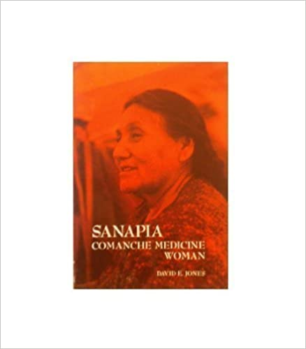 Sanapia: Comanche Medicine Woman (Case studies in cultural anthropology), Jones, David