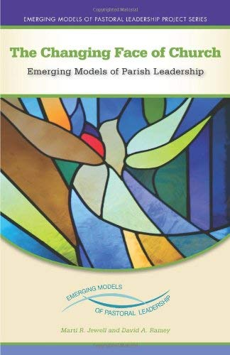 The Changing Face of Church: Emerging Models of Parish...