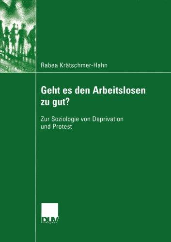 Geht es den Arbeitslosen zu gut?: Zur Soziologie von Deprivation und Protest (Sozialwissenschaft) (German Edition)