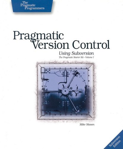Pragmatic Version Control Using Subversion (Version Pragmatic Control)