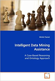 Book Intelligent Data Mining Assistance: A Case-Based Reasoning and Ontology Approach