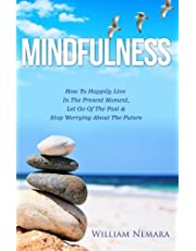Mindfulness: How to Happily Live in the Present Moment, Let Go of the Past, & Stop Worrying About the Future