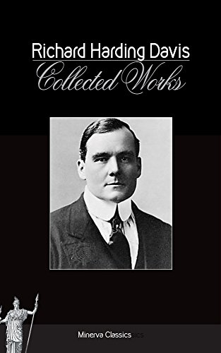 Collected Works Of Richard Harding Davis Kindle Edition By Richard