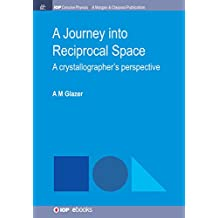 A Journey into Reciprocal Space: A Crystallographer's Perspective (IOP Concise Physics)