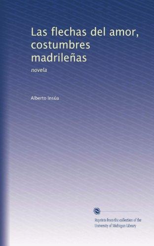 Las flechas del amor, costumbres madrileñas: novela (Spanish Edition)