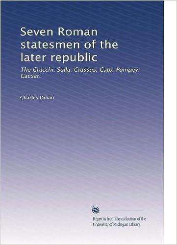 Seven Roman statesmen of the later republic: The Gracchi.
