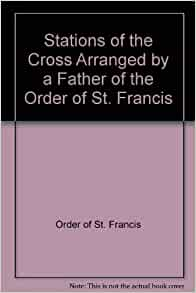 Stations of the Cross Arranged by a Father of the Order of