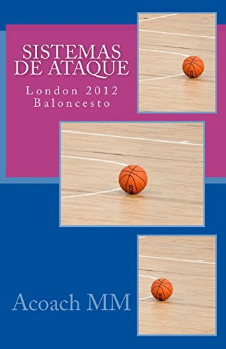Sistemas de ataque: London 2012 Baloncesto (Pure basketball) (Volume 3) (Spanish Edition) [Acoach MM] (Tapa Blanda)