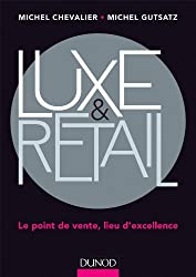 Luxe et Retail - Le point de vente, lieu d'excellence