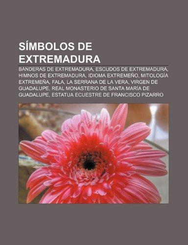 Simbolos de Extremadura: Banderas de Extremadura, Escudos de Extremadura, Himnos de Extremadura, Idioma Extremeno, Mitologia...