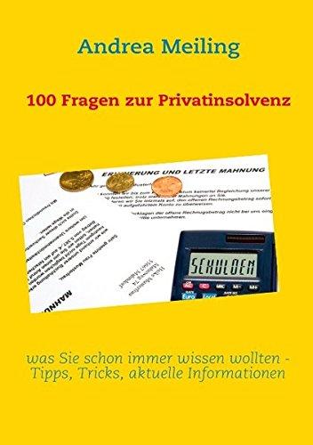 100 Fragen zur Privatinsolvenz: was Sie schon immer wissen wollten - Tipps, aktuelle Urteile und Informationen