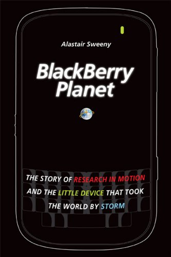 BlackBerry Planet: The Story of Research in Motion and the Little Device that Took the World by -