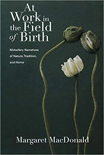 At Work in the Field of Birth: Midwifery Narratives of