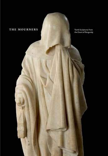 - The Mourners: Tomb Sculpture from the Court of Burgundy