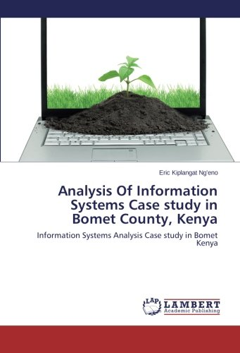 Analysis Of Information Systems Case study in Bomet County, Kenya: Information Systems Analysis Case study in Bomet Kenya ebook