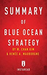 Summary of Blue Ocean Strategy by W. Chan Kim and Renée A. Mauborgne | Includes Analysis   Preview:   Blue Ocean Strategy, Expanded Edition: How to Create Uncontested Market Space and Make the Competition Irrelevant is the 2015 update to the ...