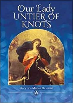 Our Lady, Untier of Knots: Story of a Marian Devotion by Miguel, Cuartero Samperi (2014)