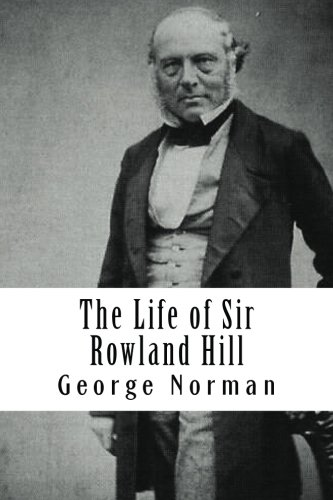 Sir Rowland Hill - The Life of Sir Rowland Hill: Vol. II (of 2)