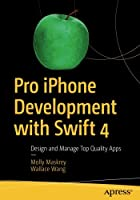 Pro iPhone Development with Swift 4: Design and Manage Top Quality Apps Front Cover
