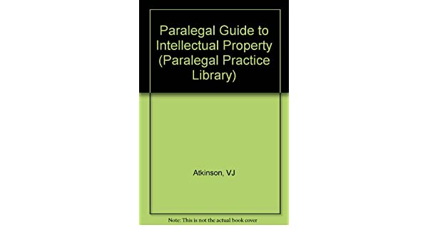 Paralegal Guide to Intellectual Property (Paralegal Law Library ...