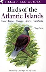 Field Guide to the Birds of the Atlantic Islands: Canary Islands, Madeira, Azores, Cape Verde (Helm Field Guides)