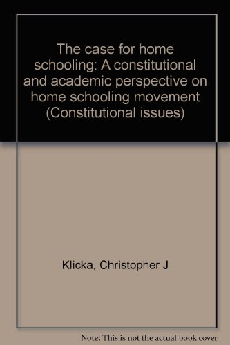 The case for home schooling: A constitutional and academic perspective on home schooling movement (Constitutional issues)