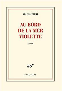 Au bord de la mer violette, roman, Jaubert, Alain