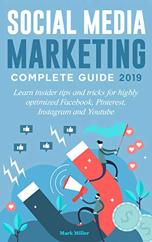 Social media marketing complete guide 2019: Learn insider tips and tricks for highly optimized Facebook, Pinterest, Instagram and Youtube (Stanford Video Base)