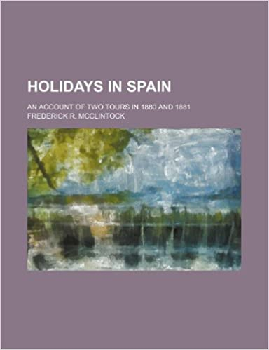 Holidays in Spain: An Account of Two Tours in 1880 and 1881