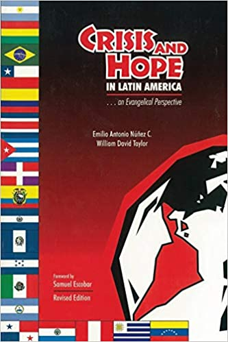 Crisis And Hope In Latin America An Evangelical Perspective Taylo Nunez 9780878087662 Amazon Com Books