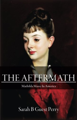 The Aftermath: Mathilda Massy in America (Eugene, Mathilda & Bankhead Guest changing lives in changing worlds) (Volume 2)