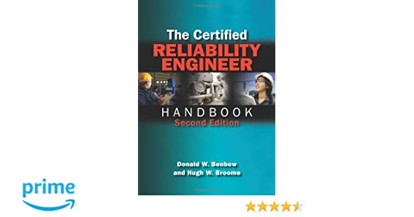 the certified reliability engineer handbook second edition donald w benbow and hugh w broome 9780873898379 amazoncom books certified reliability engineer
