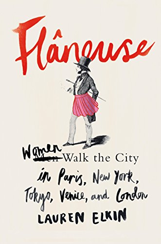 Flâneuse: Women Walk the City in Paris, New York, Tokyo, Venice, and London by [Elkin, Lauren]