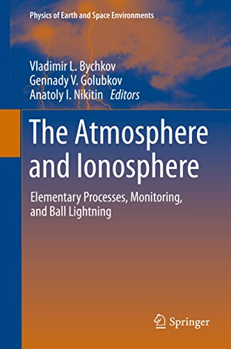 Download The Atmosphere and Ionosphere: Elementary Processes, Monitoring, and Ball Lightning (Physics of Earth and Space Environments) Pdf